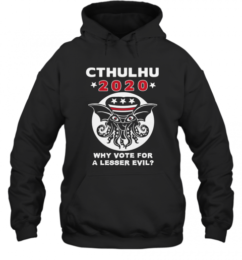 Cthulhu 2020 Why Vote For A Lesser Evil T-Shirt Unisex Hoodie