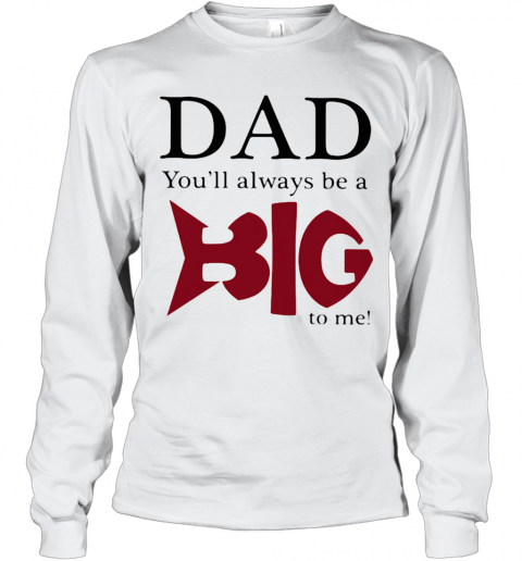 Dad You'Ll Always Be A Big Fish To Me T-Shirt Long Sleeved T-shirt