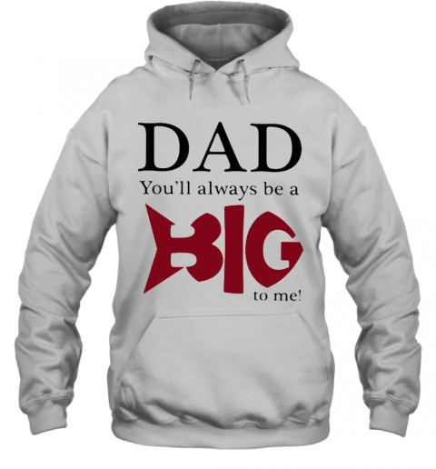 Dad You'Ll Always Be A Big Fish To Me T-Shirt Unisex Hoodie