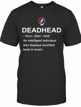 Deadhead An Intelligent Individual Who Displays Excellent Taste In Music T-Shirt