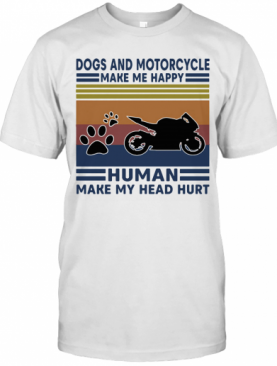 Dogs And Motorcycle Make Me Happy Human Make My Head Hurt Vintage Retro T-Shirt