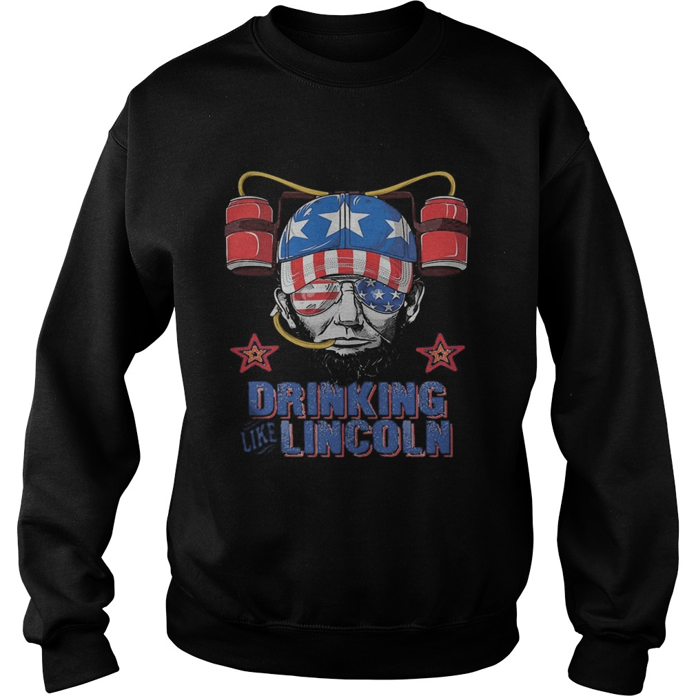 Drinking like abraham lincoln american flag independence day  Sweatshirt