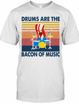 Drums Are The Bacon Of Music Vintage Retro T-Shirt