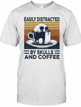 Easily Distracted By Skulls And Coffee Vintage Retro T-Shirt