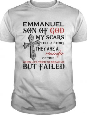 Emmanuel son of god my scars tell a story they are a reminder of time when life tried to break me b