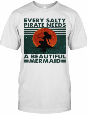 Every Salty Pirate Needs A Beautiful Mermaid Vintage shirt T-Shirt