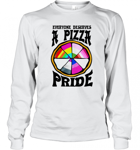 Everyone Deserves A Pizza Pride T-Shirt Long Sleeved T-shirt