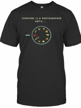 Everyone Is A Photographer Until Auto Msap T-Shirt