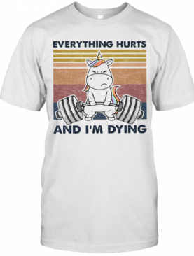 Everything Hurts And I'M Dying Weightlifting Unicorn Vintage T-Shirt