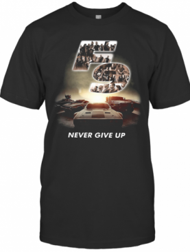 F9 Fast And Furious 9 Never Give Up Cars T-Shirt