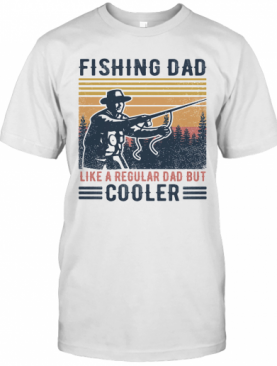 Fishing Dad Like A Regular Dad But Cooler Happy Father'S Day Vintage Retro T-Shirt