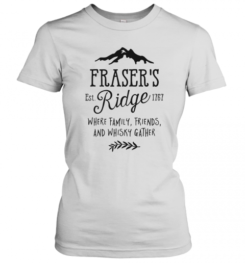 Fraser'S Est 1767 Ridge Where Family Friend And Whisky Gather T-Shirt Classic Women's T-shirt