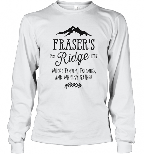 Fraser'S Est 1767 Ridge Where Family Friend And Whisky Gather T-Shirt Long Sleeved T-shirt