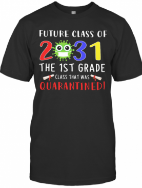 Future Class Of 2031 Covid 19 The 1St Grade Class That Was Quarantined T-Shirt