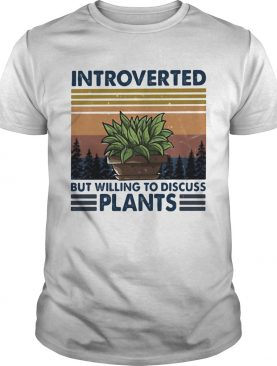 Garden Introverted But Willing To Discuss Plants Vintage shirt