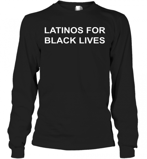 George Floyd Latinos For Black Lives T-Shirt Long Sleeved T-shirt