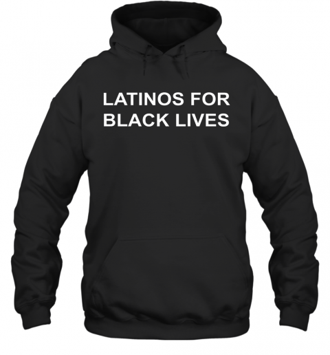 George Floyd Latinos For Black Lives T-Shirt Unisex Hoodie