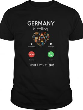 Germany Is Calling Heart And I Must Go shirt