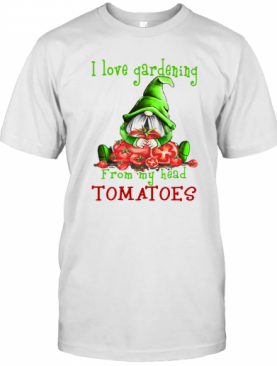 Gnomes I Love Gardening From My Head Tomatoes T-Shirt