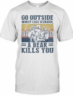 Go Outside Worst Case Scenario A Bear Kills You Vintage Retro T-Shirt