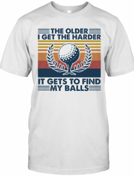 Golf The Older I Get The Harder It Gets To Find My Balls Vintage Retro T-Shirt