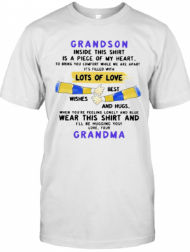 Grandson Inside This Is A Piece Of My Heart Lots Of Loves Wishes Best And Hugs Wear This And Grandma T-Shirt