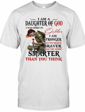 Guerreras De Dios I Am Daughter Of God I Was Born In October I Am Stronger Than You Believe Braver Than You Know Smarter Than You Think T-Shirt