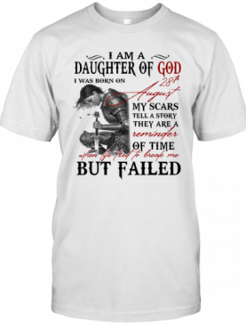Guerreras De Dios I Am Daughter Of God I Was Born On 28Th August My Scars Tell A Story They Are A Reminder Of Time T-Shirt