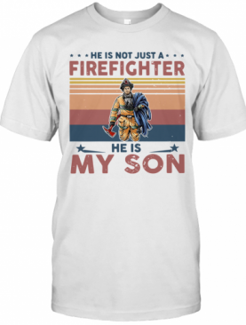 He Is Not Just A Firefighter He Is My Son Vintage T-Shirt