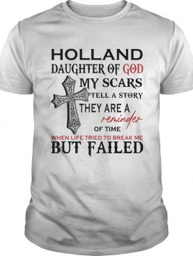 Holland son of god my scars tell a story they are a reminder of time when life tried to break me bu