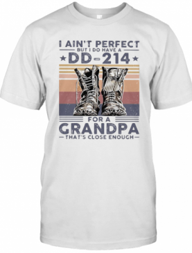 I Ain'T Perfect But I Do Have A DD 214 For A Grandpa That'S Close Enough Veteran Vintage T-Shirt