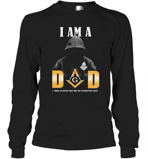I Am A Dad I Took An Oath That Has No Expiration Date T-Shirt Long Sleeved T-shirt