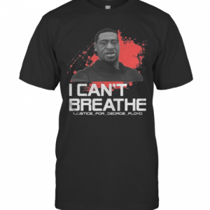 I Can'T Breathe Justice For George Floyd T-Shirt Classic Men's T-shirt