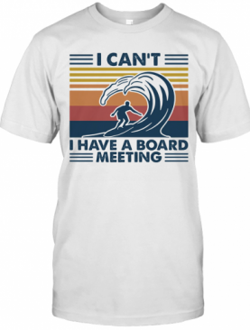 I Can'T I Have A Board Meeting Surfing Vintage Retro T-Shirt