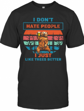 I Don'T Hate People I Just Like Trees Better Bear Beer Vintage Retro T-Shirt