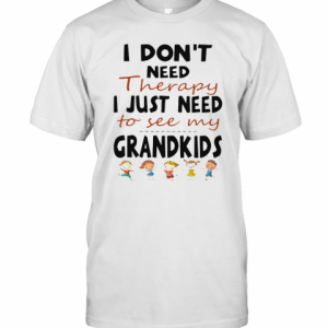 I Don'T Need Therapy I Just Need To See My Grandkids T-Shirt Classic Men's T-shirt