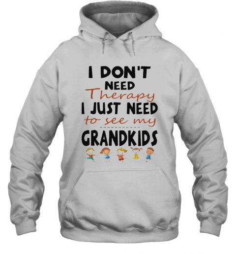I Don'T Need Therapy I Just Need To See My Grandkids T-Shirt Unisex Hoodie