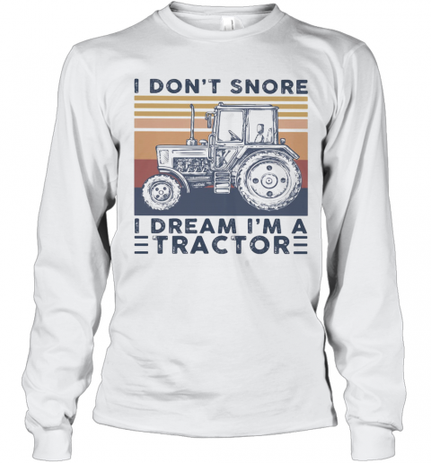 I Don'T Snore I Dream I'M A Tractor Vintage Retro T-Shirt Long Sleeved T-shirt