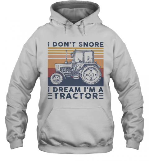 I Don'T Snore I Dream I'M A Tractor Vintage Retro T-Shirt Unisex Hoodie