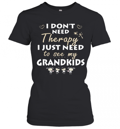 I Don't Need Therapy I Just Need To See My Grandkids T-Shirt Classic Women's T-shirt