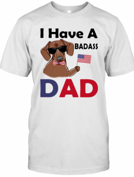 I Have A Badass Dad American Flag Independence Day Dog T-Shirt