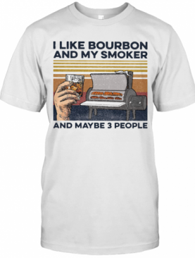 I Like Bourbon And My Smoker And Maybe 3 People Wine Vintage Retro T-Shirt
