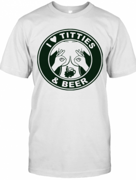 I Love Titties And Beer T-Shirt