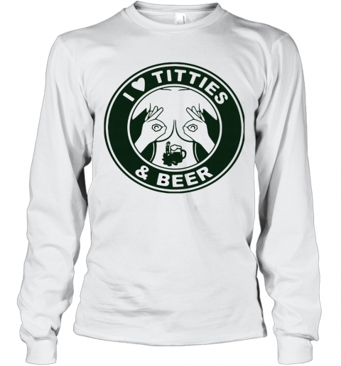 I Love Titties And Beer T-Shirt Long Sleeved T-shirt