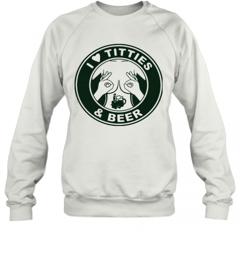 I Love Titties And Beer T-Shirt Unisex Sweatshirt