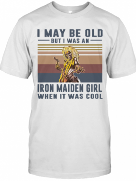 I May Be Old But I Was A Iron Maiden Girl When It Was Cool Vintage T-Shirt