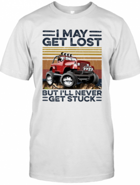 I May Get Lost But I'Ll Never Get Stuck Vintage T-Shirt