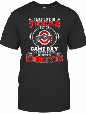 I May Live In Texas Ohio State Buckeyes But On Game Day Belong To Buckeyes T-Shirt