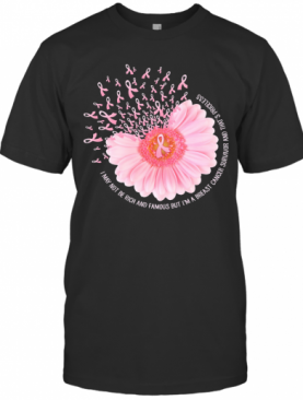 I May Not Be Rick And Famous But I'M A Breast Cancer Survivor And That'S Priceless T-Shirt