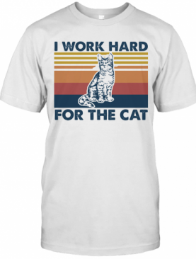 I Work Hard For The Cat Vintage Retro T-Shirt
